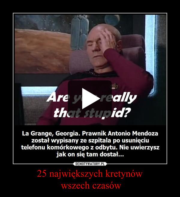 25 największych kretynów wszech czasów –