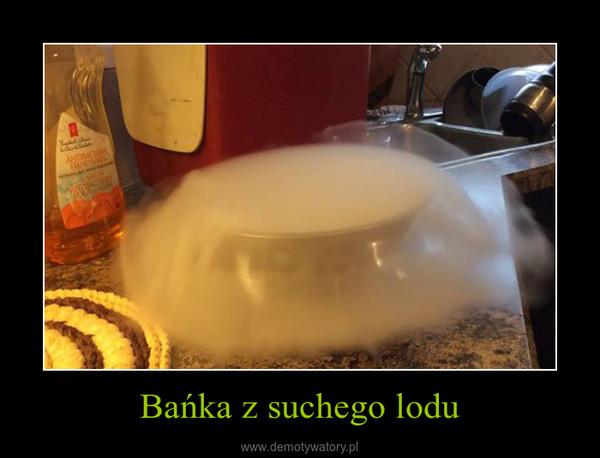 Bańka z suchego lodu –