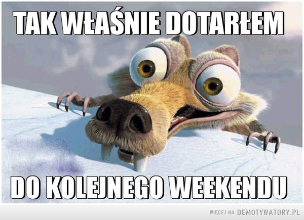 Uff, jest weekend! –