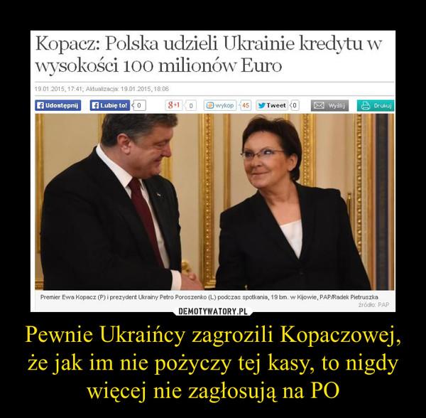 Pewnie Ukraińcy zagrozili Kopaczowej, że jak im nie pożyczy tej kasy, to nigdy więcej nie zagłosują na PO –