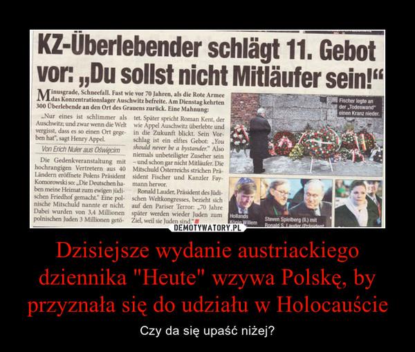 """Dzisiejsze wydanie austriackiego dziennika """"Heute"""" wzywa Polskę, by przyznała się do udziału w Holocauście – Czy da się upaść niżej?"""
