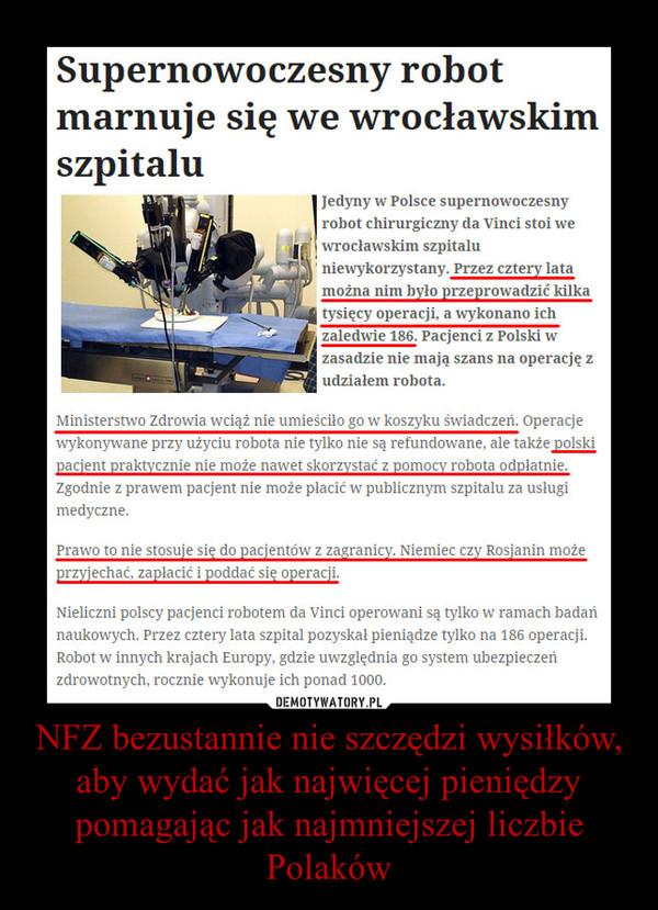 NFZ bezustannie nie szczędzi wysiłków, aby wydać jak najwięcej pieniędzy pomagając jak najmniejszej liczbie Polaków –