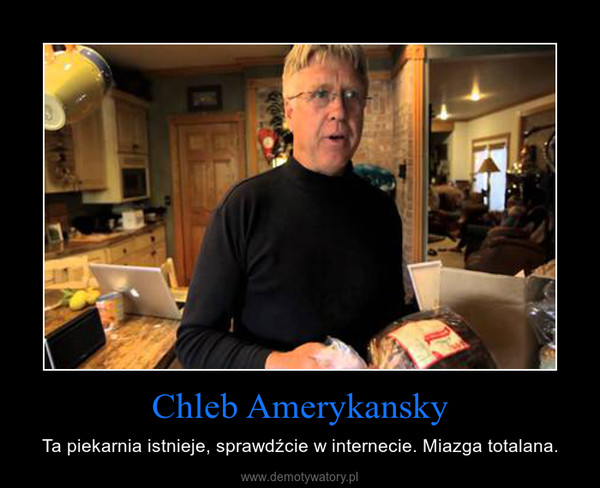 Chleb Amerykansky – Ta piekarnia istnieje, sprawdźcie w internecie. Miazga totalana.