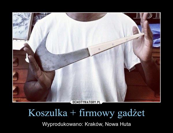Koszulka + firmowy gadżet – Wyprodukowano: Kraków, Nowa Huta