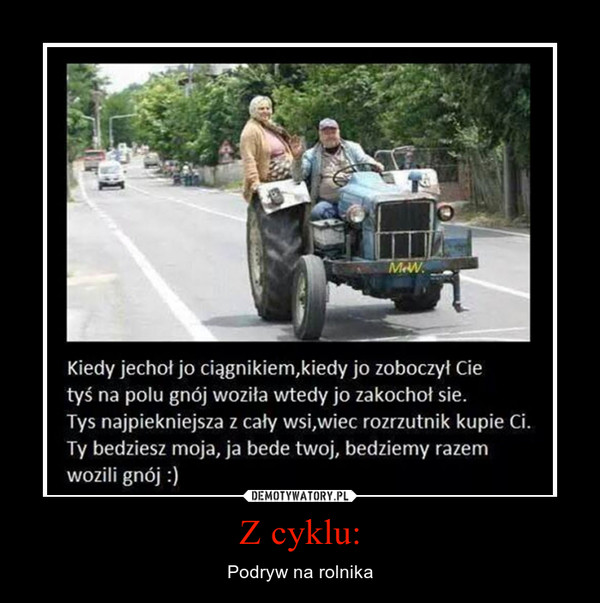 Z cyklu: – Podryw na rolnika