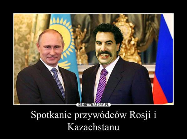 Spotkanie przywódców Rosji i Kazachstanu –