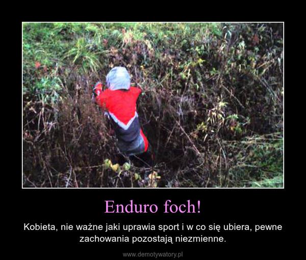 Enduro foch! – Kobieta, nie ważne jaki uprawia sport i w co się ubiera, pewne zachowania pozostają niezmienne.