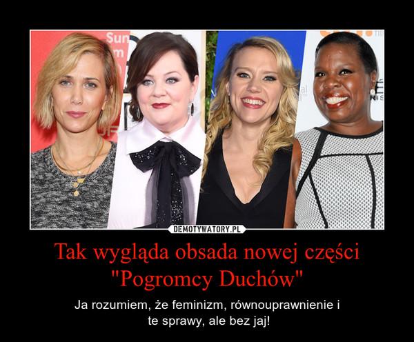 """Tak wygląda obsada nowej części """"Pogromcy Duchów"""" – Ja rozumiem, że feminizm, równouprawnienie i te sprawy, ale bez jaj!"""