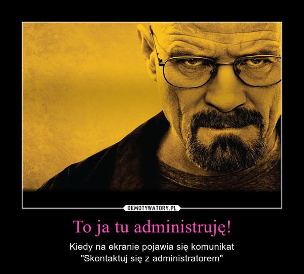 """To ja tu administruję! – Kiedy na ekranie pojawia się komunikat""""Skontaktuj się z administratorem"""""""