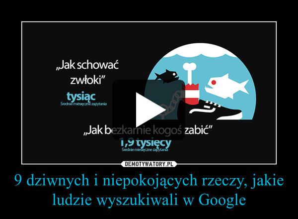 9 dziwnych i niepokojących rzeczy, jakie ludzie wyszukiwali w Google –