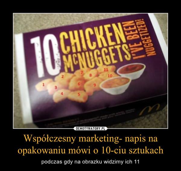 Współczesny marketing- napis na opakowaniu mówi o 10-ciu sztukach – podczas gdy na obrazku widzimy ich 11