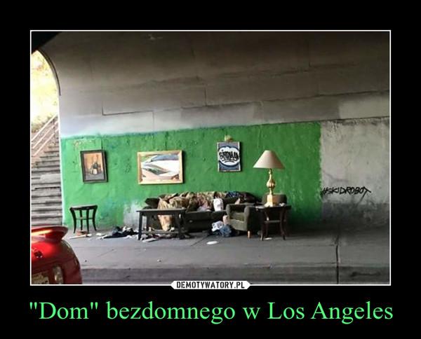 """Dom"" bezdomnego w Los Angeles –"