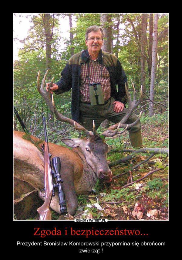 Zgoda i bezpieczeństwo... – Prezydent Bronisław Komorowski przypomina się obrońcom zwierząt !