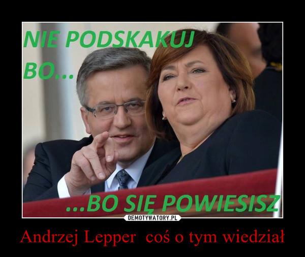 Andrzej Lepper  coś o tym wiedział –