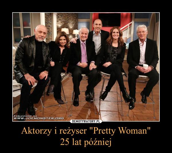 """Aktorzy i reżyser """"Pretty Woman""""25 lat później –"""