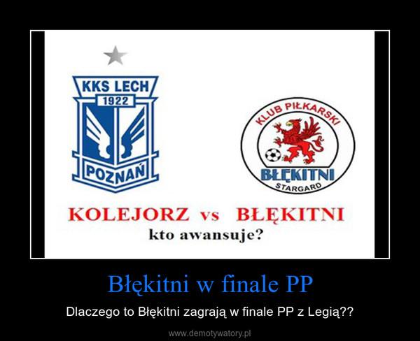 Błękitni w finale PP – Dlaczego to Błękitni zagrają w finale PP z Legią??