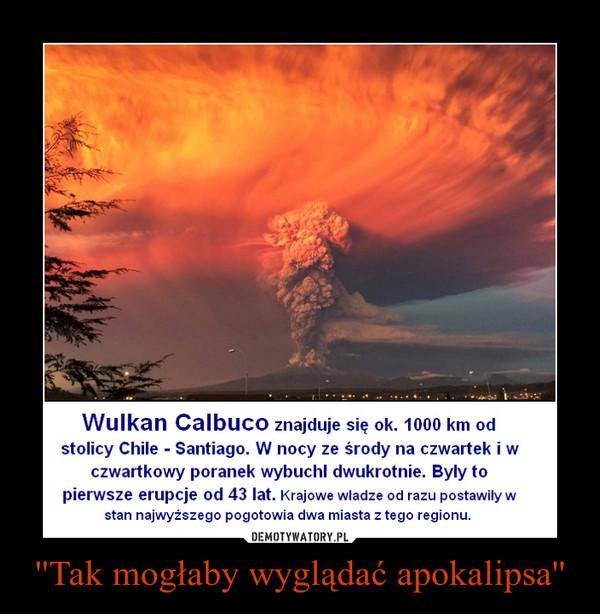 ''Tak mogłaby wyglądać apokalipsa'' –