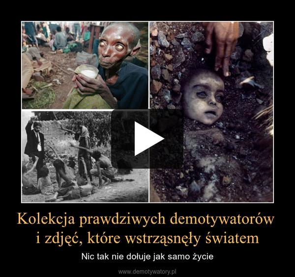 Kolekcja prawdziwych demotywatorów  i zdjęć, które wstrząsnęły światem