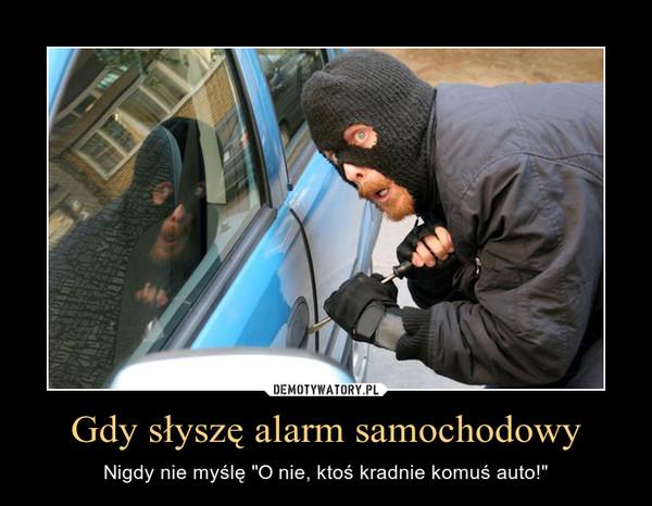 """Gdy słyszę alarm samochodowy – Nigdy nie myślę """"O nie, ktoś kradnie komuś auto!"""""""