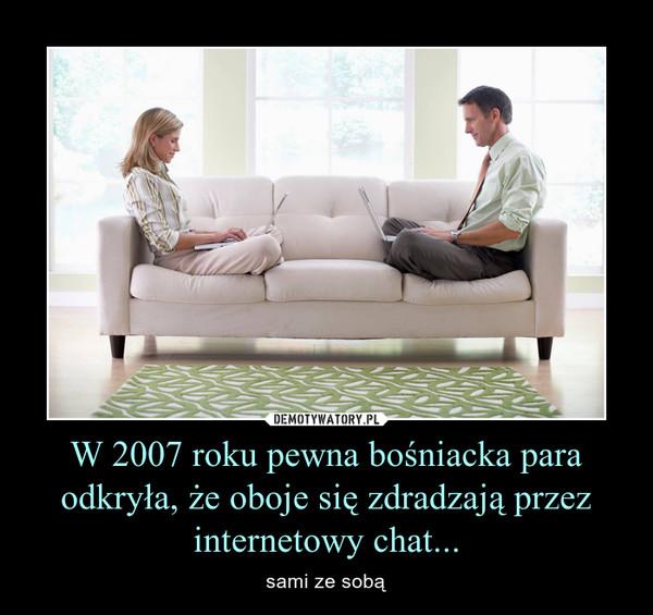 W 2007 roku pewna bośniacka para odkryła, że oboje się zdradzają przez internetowy chat... – sami ze sobą