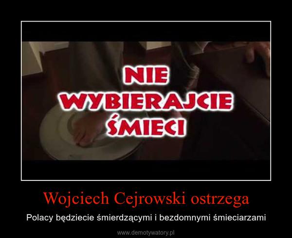 Wojciech Cejrowski ostrzega – Polacy będziecie śmierdzącymi i bezdomnymi śmieciarzami