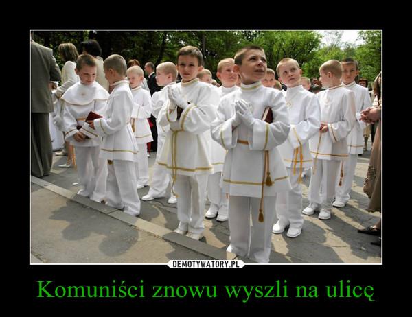 Komuniści znowu wyszli na ulicę –
