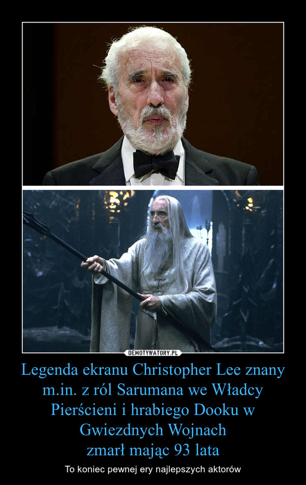 Legenda ekranu Christopher Lee znany m.in. z ról Sarumana we Władcy Pierścieni i hrabiego Dooku w Gwiezdnych Wojnachzmarł mając 93 lata – To koniec pewnej ery najlepszych aktorów