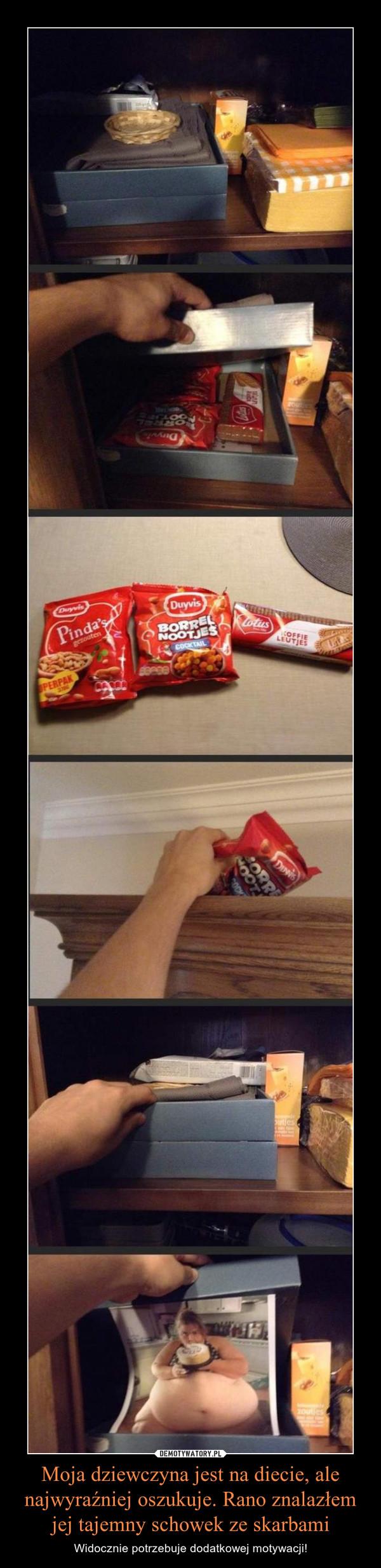 Moja dziewczyna jest na diecie, ale najwyraźniej oszukuje. Rano znalazłem jej tajemny schowek ze skarbami – Widocznie potrzebuje dodatkowej motywacji!
