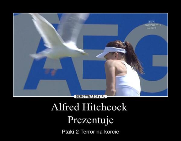 Alfred Hitchcock Prezentuje – Ptaki 2 Terror na korcie