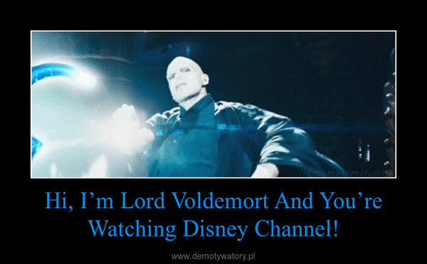 Hi, I'm Lord Voldemort And You're Watching Disney Channel! –