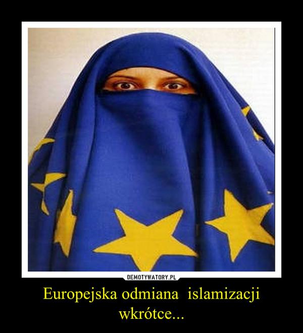 Europejska odmiana  islamizacji wkrótce... –