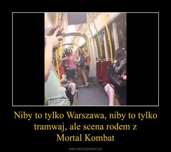 Niby to tylko Warszawa, niby to tylko tramwaj, ale scena rodem z Mortal Kombat –