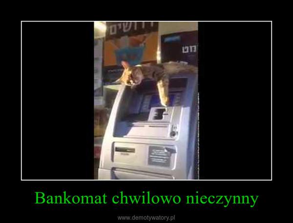 Bankomat chwilowo nieczynny –
