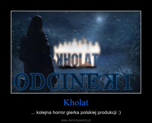 Kholat – ... kolejna horror gierka polskiej produkcji :)