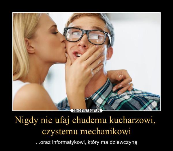 Nigdy nie ufaj chudemu kucharzowi, czystemu mechanikowi – ...oraz informatykowi, który ma dziewczynę