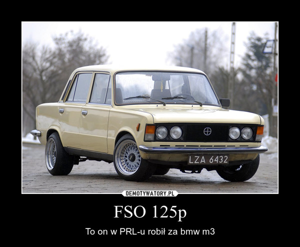 FSO 125p – To on w PRL-u robił za bmw m3