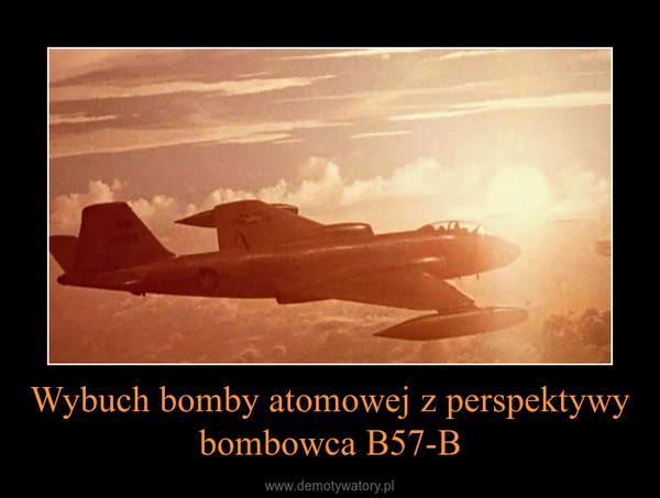 Wybuch bomby atomowej z perspektywy bombowca B57-B –