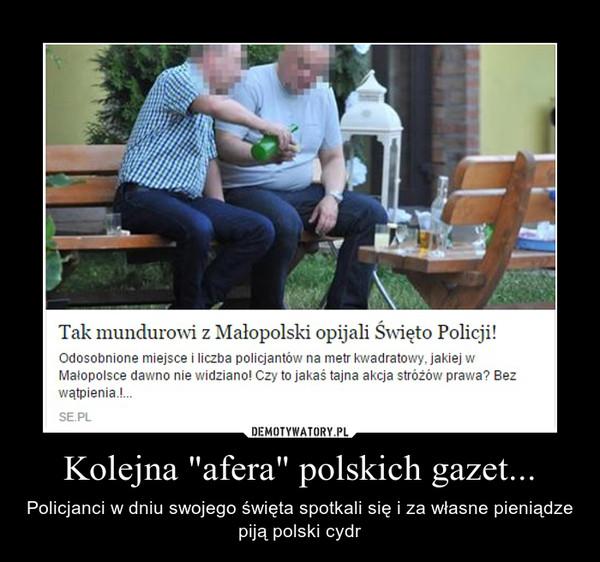 """Kolejna """"afera"""" polskich gazet... – Policjanci w dniu swojego święta spotkali się i za własne pieniądze piją polski cydr"""