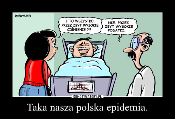 Taka nasza polska epidemia. –