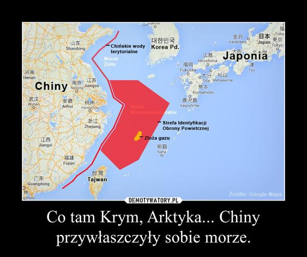 Co tam Krym, Arktyka... Chiny przywłaszczyły sobie morze. –