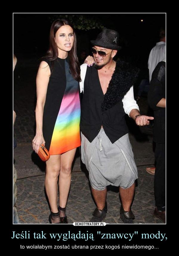 """Jeśli tak wyglądają """"znawcy"""" mody, – to wolałabym zostać ubrana przez kogoś niewidomego..."""