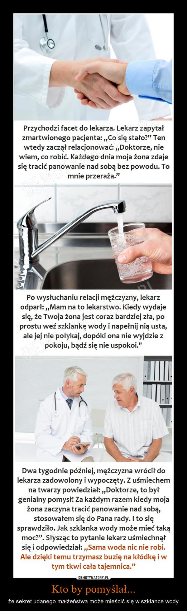 Kto by pomyślał... – że sekret udanego małżeństwa może mieścić się w szklance wody