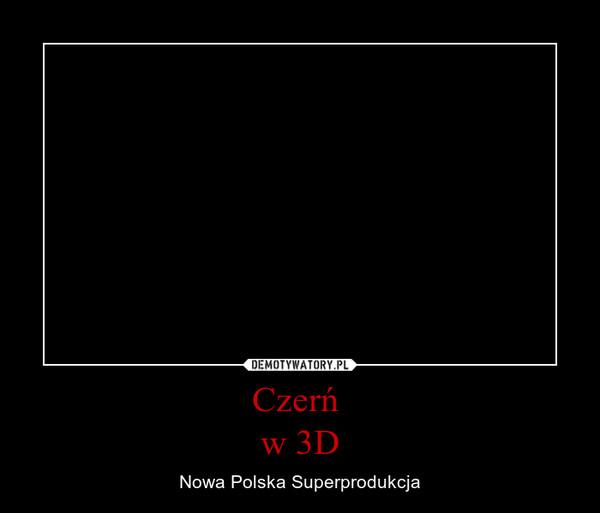 Czerń w 3D – Nowa Polska Superprodukcja