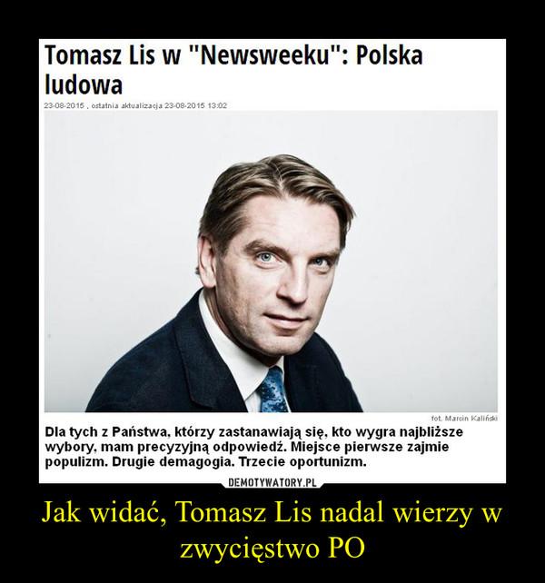 Jak widać, Tomasz Lis nadal wierzy w zwycięstwo PO –