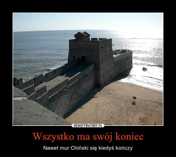 Wszystko ma swój koniec – Nawet mur Chiński się kiedyś kończy