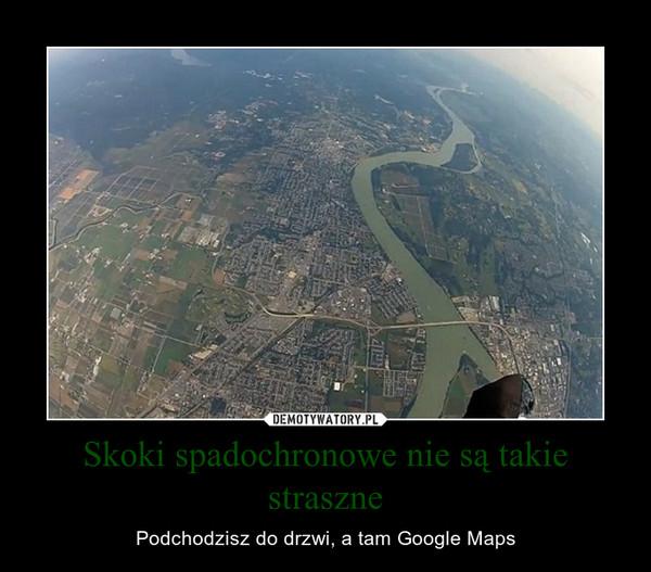 Skoki spadochronowe nie są takie straszne – Podchodzisz do drzwi, a tam Google Maps