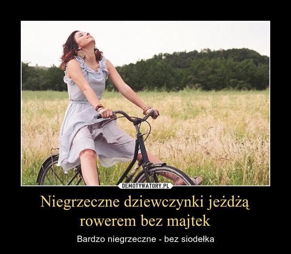 Niegrzeczne dziewczynki jeżdżą rowerem bez majtek – Bardzo niegrzeczne - bez siodełka