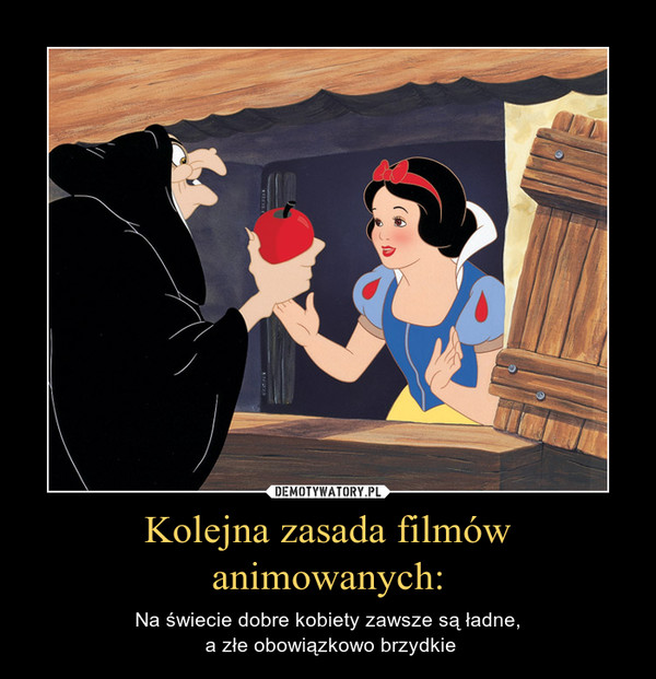 Kolejna zasada filmów animowanych: – Na świecie dobre kobiety zawsze są ładne, a złe obowiązkowo brzydkie