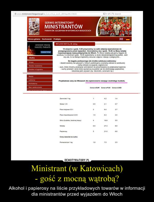 Ministrant (w Katowicach)- gość z mocną wątrobą? – Alkohol i papierosy na liście przykładowych towarów w informacji dla ministrantów przed wyjazdem do Włoch