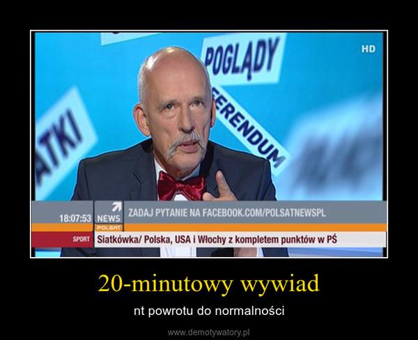20-minutowy wywiad – nt powrotu do normalności